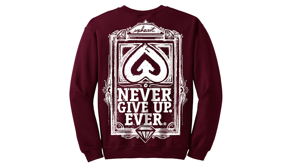 Never Give Up, Ever - Upheart Clothing